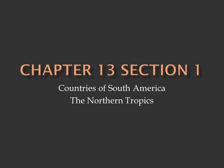 Countries of South America The Northern Tropics