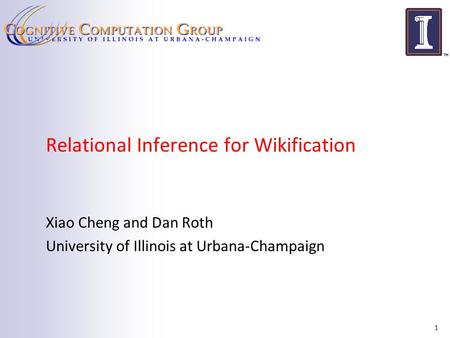 Relational Inference for Wikification Xiao Cheng and Dan Roth University of Illinois at Urbana-Champaign 1.