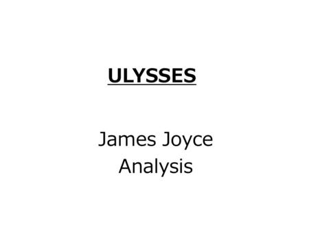 ULYSSES James Joyce Analysis. TitleUlysses AuthorJames Joyce Type of workNovel GenreComic Novel Modernist Novel Quest Novel Publication1922 Original LanguageEnglish.