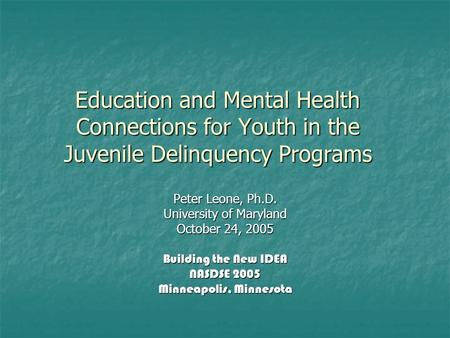 Education and Mental Health Connections for Youth in the Juvenile Delinquency Programs Peter Leone, Ph.D. University of Maryland October 24, 2005 Building.