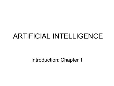 ARTIFICIAL INTELLIGENCE Introduction: Chapter 1. Outline Course overview What is AI? A brief history The state of the art.