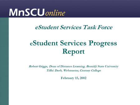 EStudent Services Task Force e Student Services Progress Report Robert Griggs, Dean of Distance Learning, Bemidji State University Tiffni Deeb, Webmaster,