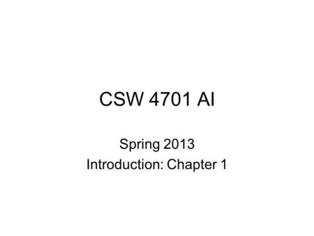 CSW 4701 AI Spring 2013 Introduction: Chapter 1. 4701 Course home page:  Textbook: S. Russell and P. Norvig.
