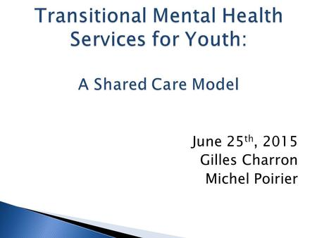 June 25 th, 2015 Gilles Charron Michel Poirier. PartnerContribution Royal Ottawa Health Care Group Recovery Service Unit Program Urgent Care Consultation.