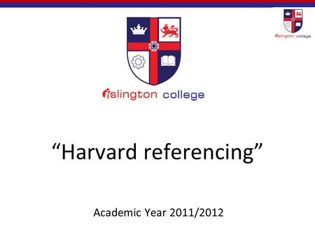 """Harvard referencing"" Academic Year 2011/2012. Example ""We divided our work and I was given responsibility to design and give the introduction part. We."