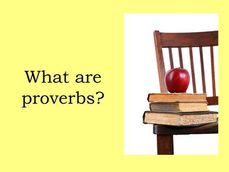 What are proverbs?. Proverbs are wise sayings. They usually:  Are popular and memorable; e.g., All's well that ends well.