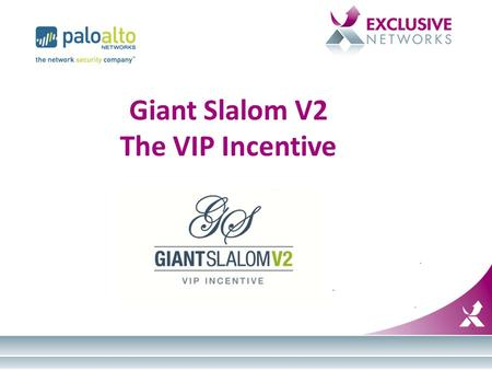 Giant Slalom V2 The VIP Incentive. GS2 – the 2 nd Annual Palo Alto Networks Incentive – Very desirable – VIP experience – Easier to Enter & Qualify –