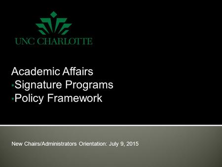 New Chairs/Administrators Orientation: July 9, 2015 Academic Affairs Signature Programs Policy Framework.