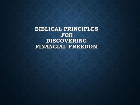BIBLICAL PRINCIPLES FOR DISCOVERING FINANCIAL FREEDOM.