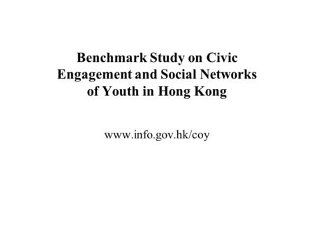 Benchmark Study on Civic Engagement and Social Networks of Youth in Hong Kong www.info.gov.hk/coy.