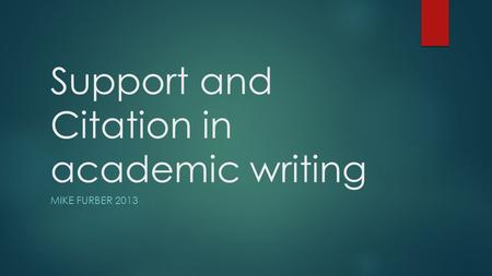 Support and Citation in academic writing MIKE FURBER 2013.
