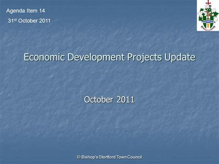 © Bishop's Stortford Town Council Economic Development Projects Update October 2011 Agenda Item 14 31 st October 2011.