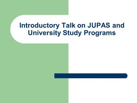 Introductory Talk on JUPAS and University Study Programs.