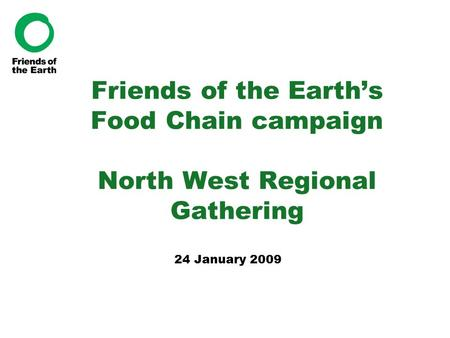 Friends of the Earth's Food Chain campaign North West Regional Gathering 24 January 2009.