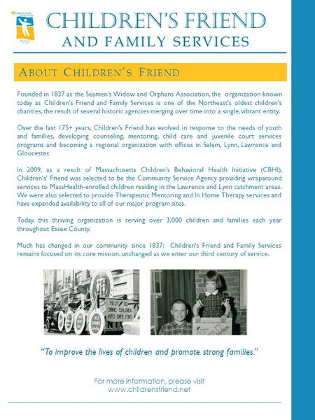 CHILDREN'S FRIEND AND FAMILY SERVICES A BOUT C HILDREN ' S F RIEND Founded in 1837 as the Seamen's Widow and Orphans Association, the organization known.