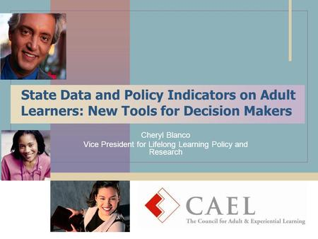 State Data and Policy Indicators on Adult Learners: New Tools for Decision Makers Cheryl Blanco Vice President for Lifelong Learning Policy and Research.