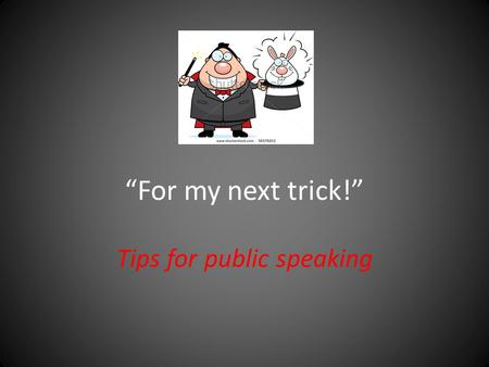 """For my next trick!"" Tips for public speaking. Your next trick will be to… Convince us of your opinion on how to solve some environmental problem. What."