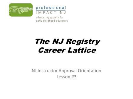 The NJ Registry Career Lattice NJ Instructor Approval Orientation Lesson #3.