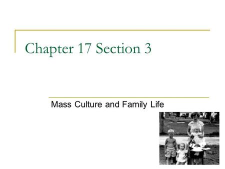 Chapter 17 Section 3 Mass Culture and Family Life.