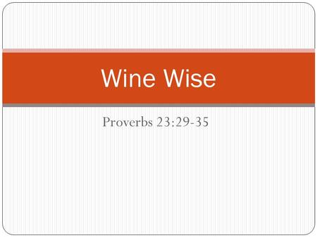 Proverbs 23:29-35 Wine Wise. What does the Bible say about alcohol use?