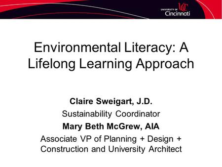 Environmental Literacy: A Lifelong Learning Approach Claire Sweigart, J.D. Sustainability Coordinator Mary Beth McGrew, AIA Associate VP of Planning +