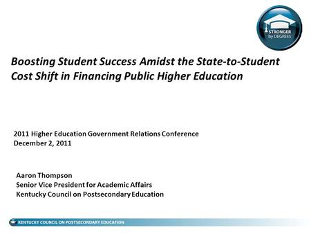 Boosting Student Success Amidst the State-to-Student Cost Shift in Financing Public Higher Education 2011 Higher Education Government Relations Conference.