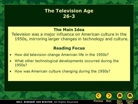 The Television Age 26-3 The Main Idea Television was a major influence on American culture in the 1950s, mirroring larger changes in technology and culture.