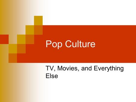 Pop Culture TV, Movies, and Everything Else. Discussion How are TV and Movies shaped by society? How do TV and Movies shape society?