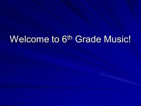 Welcome to 6 th Grade Music!. Review of Classroom Rules No talking when the teacher is talking Raise your hand before speaking Wait to be called on Don't.