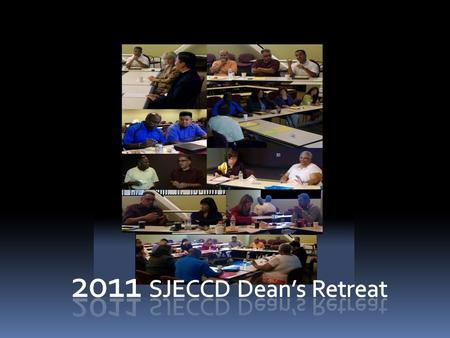 SJECCD Dean's Retreat Technology Building (T-415) August 15, 2011 San Jose City College 8:30 Breakfast 9:00 Ice Breaker/Get to know you exercise 9:30.