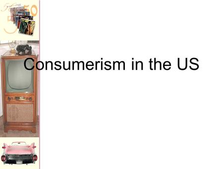 Consumerism in the US History of Consumerism Central Paradox: How did the Puritan tradition of thrift and asceticism turn into a culture of spending.