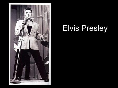 Elvis Presley. * Entered first talent contest at age 10 & wins 2 nd place * Born Elvis Aaron Presley on Jan. 8 1935 in East Tupelo, Mississippi to Gladys.