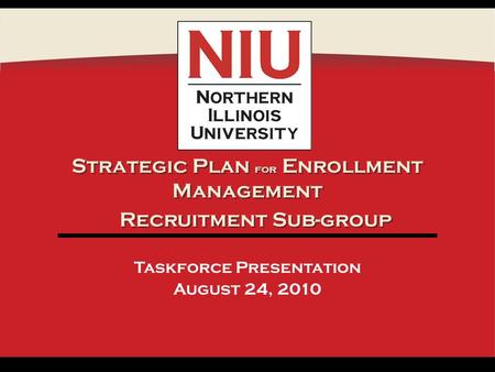 Strategic Plan for Enrollment Management Taskforce Presentation August 24, 2010 Recruitment Sub-group.
