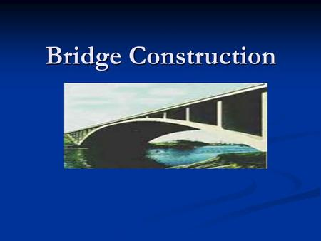 Bridge Construction. Objectives Given pictures of bridges, students will be able to identify the basic types of bridges. Given pictures of bridges, students.