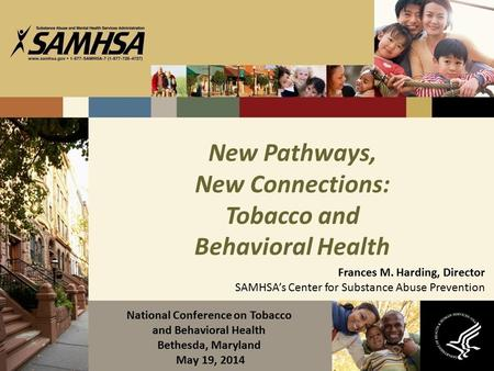 New Pathways, New Connections: Tobacco and Behavioral Health Frances M. Harding, Director SAMHSA's Center for Substance Abuse Prevention National Conference.