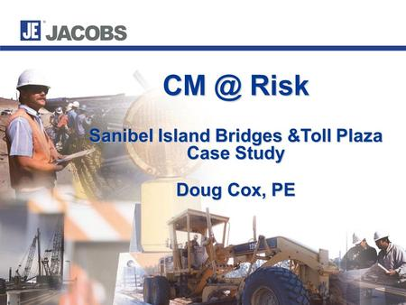 Risk Sanibel Island Bridges &Toll Plaza Case Study Doug Cox, PE.