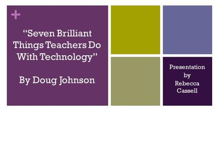 "+ Presentation by Rebecca Cassell ""Seven Brilliant Things Teachers Do With Technology"" By Doug Johnson."
