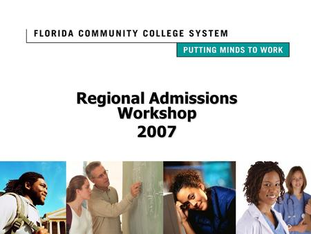 Regional Admissions Workshop 2007. Florida's Community Colleges… Providing Access for All High Quality Open-Door Admissions Policy Close to Home Affordable.