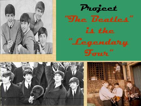 "Project ""The Beatles"" is the ""Legendary Four""."