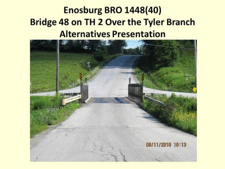 Enosburg BRO 1448(40) Bridge 48 on TH 2 Over the Tyler Branch Alternatives Presentation.
