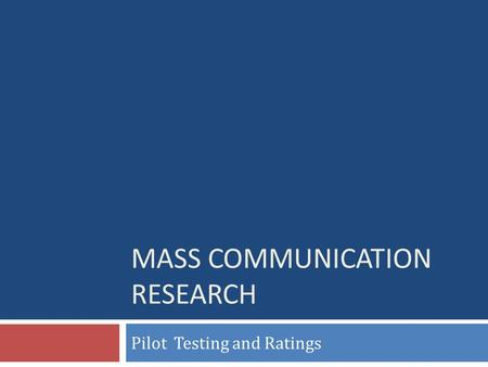 MASS COMMUNICATION RESEARCH Pilot Testing and Ratings.