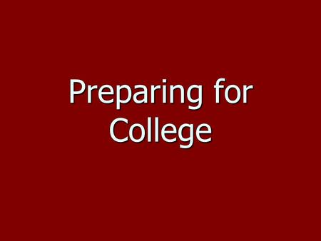 Preparing for College. Where to begin? Begins in Junior year Begins in Junior year Taking challenging courses Taking challenging courses Attending college.