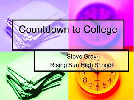 Countdown to College Steve Gray Rising Sun High School.