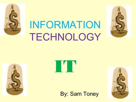 INFORMATION TECHNOLOGY IT By: Sam Toney. Significant Points Employment is expected to grow faster than the average for all occupations. A bachelor's degree.