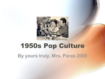 1950s Pop Culture By yours truly, Mrs. Paras 2006.