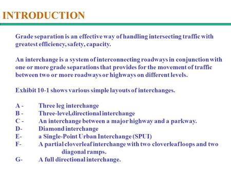 INTRODUCTION Grade separation is an effective way of handling intersecting traffic with greatest efficiency, safety, capacity. An interchange is a system.