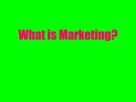 What is Marketing?. The performance of business activities that direct the flow of goods and services from producer to consumer or user.