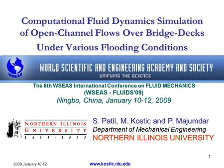 2009 January 10-12 www.kostic.niu.edu 1 Computational Fluid Dynamics Simulation of Open-Channel Flows Over Bridge-Decks Under Various Flooding Conditions.
