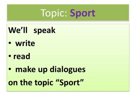 Topic: Sport We'll speak write read make up dialogues
