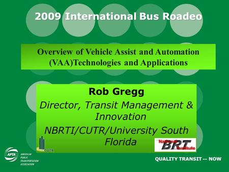 Overview of Vehicle Assist and Automation (VAA)Technologies and Applications Rob Gregg Director, Transit Management & Innovation NBRTI/CUTR/University.